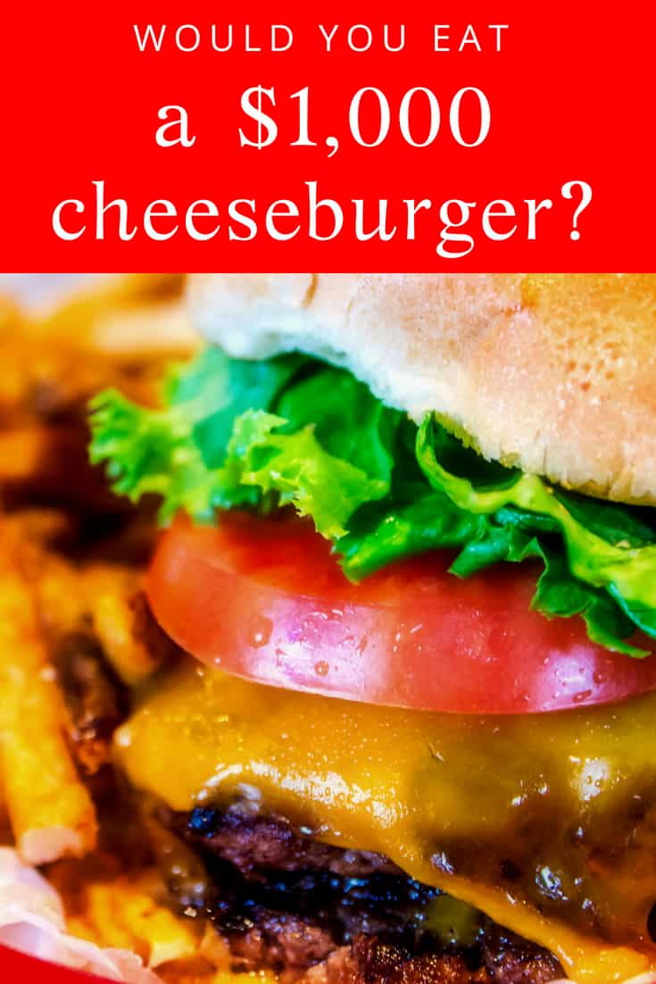 Would you eat a $1,100 cheeseburger? I'm tempted.