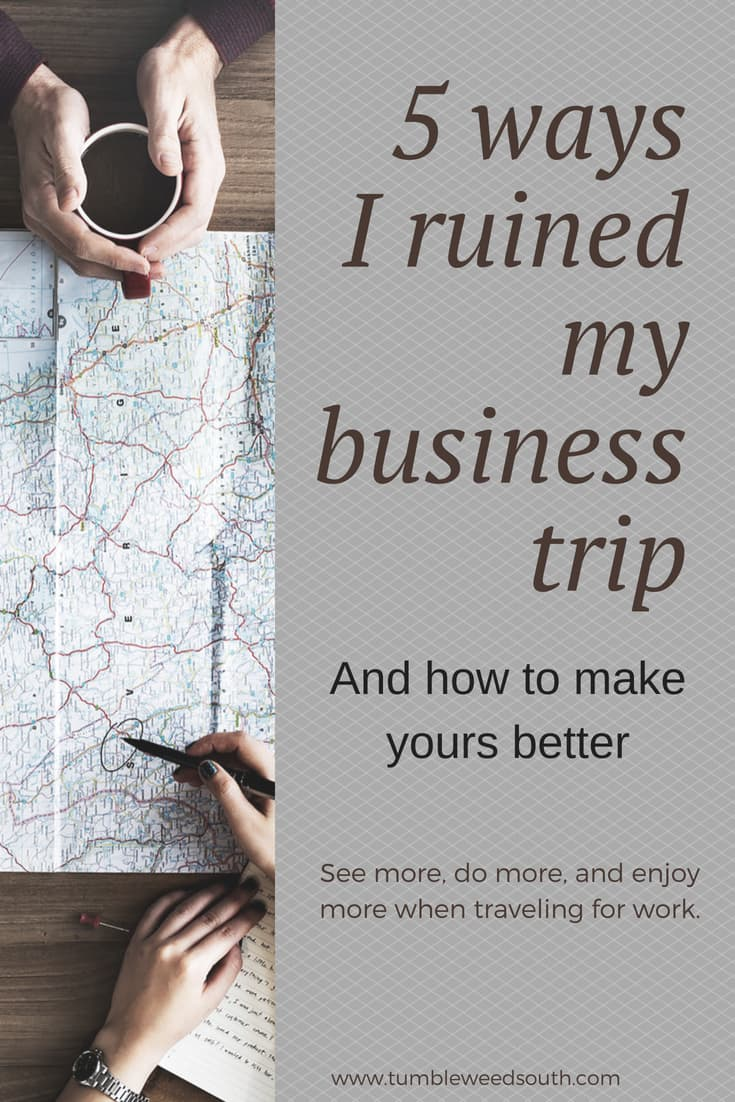 5 Ways I Ruined my business trip